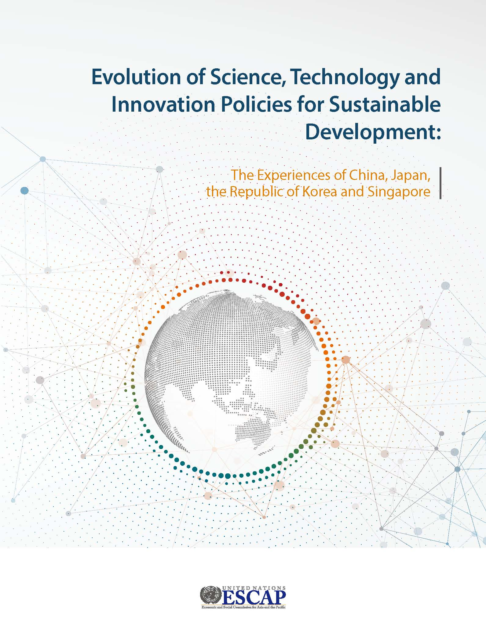 Publication: Evolution of Science, Technology and Innovation Policies for Sustainable Development: The Experiences of China, Japan, the Republic of Korea and Singapore
